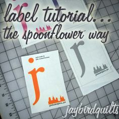 Tutorial on how to make DIY quilt labels to print on Spoonflower. From Jaybird Quilts.