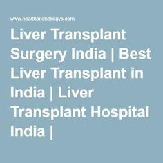 Liver Transplant Surgery India | Best Liver Transplant in India | Liver Transplant Hospital India | HealthandHolidays Blog