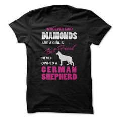 Whoever said Diamonds are a Girls Best Friend never owned a German Shepherd. T Shirt comes in several colors, men's, women's and has a hoodie option. See it on SunFrog