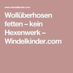 Wollüberhosen fetten – kein Hexenwerk – Windelkinder.com