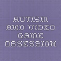 Autism and video game obsession:  Symptoms of inattention -- but not hyperactivity -- among boys with autism or ADHD were strongly linked to problematic video game use. A preference for role-playing video games among kids with an autism disorder was also more likely to lead to addictive video game play.