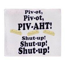 Pivot, Pivot, PIV-AHT! Throw Blanket for