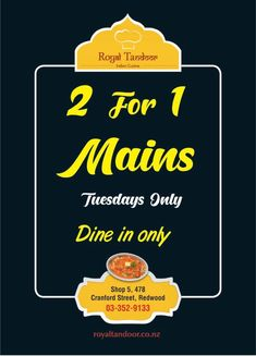 2 For 1     Mains  Tuesdays Only  Dine in only at Royal Tandoor Indian Restaurant and Takeaway