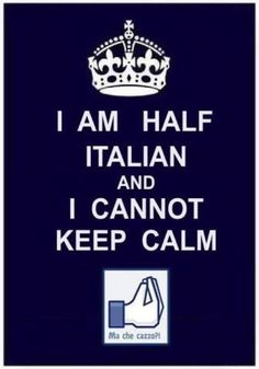 I am not half Italian but like this and Italians.  Calm can be over rated.  :)