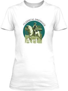 Classical Dressage is Art T-Shirt.   Teespring