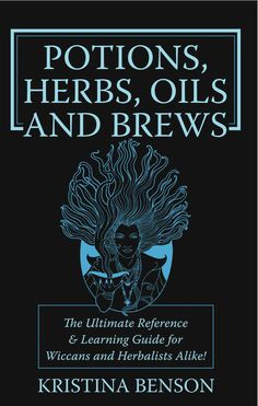 """Potions:  """"#Potions, Herbs, Oils & Brews: The Ultimate Reference & Learning Guide for Wiccans and Herbalists Alike!"""" by Kristina Benson."""