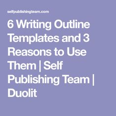 6 Writing Outline Templates and 3 Reasons to Use Them | Self Publishing Team | Duolit