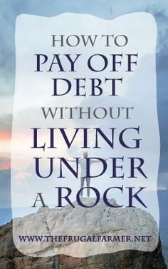 How to Pay Off Debt Without Living Under a Rock - The Frugal Farmer