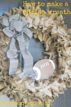 between you & me: Tutorials and DIY Projects - Burlap wreath - easy to make but would do without the football!