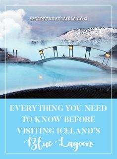 EVERYTHING YOU NEED TO KNOW BEFORE VISITING ICELAND'S BLUE LAGOON Visions of Iceland's dreamy, steamy, Blue Lagoon filled my head for weeks before my first trip to Reykjavik. This place was on my bucket list for years, and now that I've experienced Iceland's most popular attraction, I'm sharing what you need to know beforehand to have a perfect visit. By We Are Travel Girls Contributor Anna Kloots