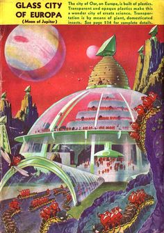Glass City of Europa. Moon of Jupiter. The city of Oor, on Europa, is built of plastics. Transparent and opaque plastics make this a wonder city of ersatz science. Transpotation is by means of giant, domesticated insects.