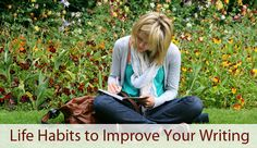 Life Habits to Improve Your Writing
