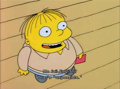 The 100 Best Classic Simpsons Quotes ( the one pictured is totally my favorite! Love Ralph)