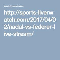 http://sports-liverwatch.com/2017/04/02/nadal-vs-federer-live-stream/