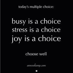 Life is full of choices, be thoughtful as you make yours