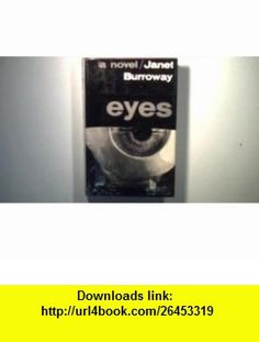 Eyes A Novel Janet Burroway ,   ,  , ASIN: B004QYEYB2 , tutorials , pdf , ebook , torrent , downloads , rapidshare , filesonic , hotfile , megaupload , fileserve