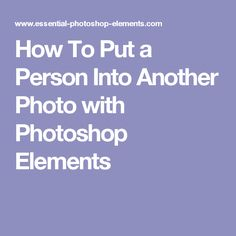 How To Put a Person Into Another Photo with Photoshop Elements