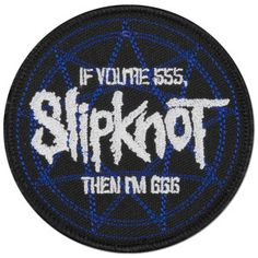 """Patch with Slipknot logo and """"If You're 555, The I'm 666"""" above and below."""