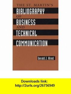 St. Martins Bibliography of Business and Technical Communication (9780312133146) Gerald J. Alred , ISBN-10: 0312133146  , ISBN-13: 978-0312133146 ,  , tutorials , pdf , ebook , torrent , downloads , rapidshare , filesonic , hotfile , megaupload , fileserve