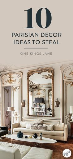 Steal these 10 inspiring interior design ideas to create an elegant, French-inspired Parisian style interior at home, right here on the One Kings Lane Style Guide!