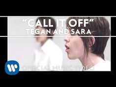 ▶ Tegan and Sara - Call It Off [Official Music Video] - YouTube FAV