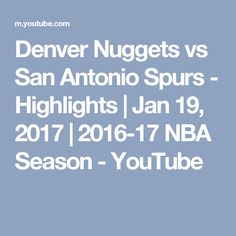 Denver Nuggets vs San Antonio Spurs - Highlights | Jan 19, 2017 | 2016-17 NBA Season - YouTube