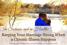 In Sickness and in Health: Keeping Your Marriage Strong when a Chronic Illness Happens :: Rosann shares how you can keep your marriage strong through chronic illness, in sickness and in health. :: ManagingYourBlessings.com
