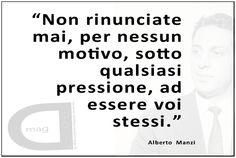 """""""Non rinunciate mai, per nessun motivo, sotto qualsiasi pressione, ad essere voi stessi."""" Alberto manzi"""