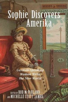Sophie discovers Amerika : German-Speaking Women Write the New World