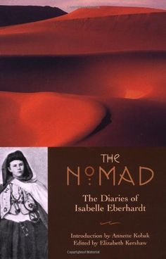 The Nomad: The Diaries of Isabelle Eberhardt: Isabelle Eberhardt, Liz Kershaw: 9781566565080: Amazon.com: Books