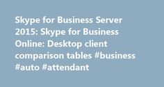 Skype for Business Server 2015: Skype for Business Online: Desktop client comparison tables #business #auto #attendant http://claim.nef2.com/skype-for-business-server-2015-skype-for-business-online-desktop-client-comparison-tables-business-auto-attendant/  # Desktop client comparison tables for Skype for Business Summary: Skype for Business Server 2015 or Skype for Business Online administrators can use these tables to understand what features are supported on which clients. Before you…