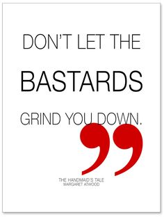 Don't Let the Bastards Grind You Down Handmaid's Tale Margaret Atwood Fine Art Quote Print For Classroom, Library or Home.