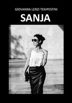 Giovanna Lenzi Tempestini, Sanja Edizione 2015 Formato 15x21  392 pagine - brossura ISBN 978-88-96480-89-2 DISPONIBILE ANCHE IN EBOOK