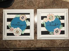 Have courage and be kind. Hand painted. Maggie Holmes flower dies. Typography quote. White frames.