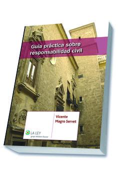Guía práctica sobre Responsabilidad Civil / por Vicente Magro Servet.. -- Madrid : La Ley, 2015.