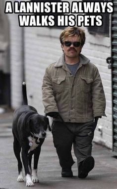A Lannister always walks his pets.
