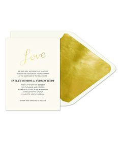 "Gold Love Invitation When it comes to sheer elegance, there's nothing quite like the touch of gold. The word ""Love"" is foil-stamped on a classic ecru paper stock and sets the tone for a sophisticated fete.   To buy: Starting at $47 for 10, finestationery.com."