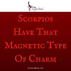 #Scorpios have a magnetic type of charm that can drive people wild and yearning for more of that scorpio