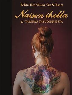 Jenny Belitz-Henriksson: Naisen iholla : 32 tarinaa tatuoinneista - varaa HelMetissä: http://haku.helmet.fi/iii/encore/record/C|Rb2081520