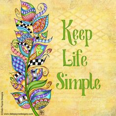 Keep Life Simple by Debi Payne Journal Quotes, Art Journal Pages, Zen Doodle, Doodle Art, Happy Thoughts, Positive Thoughts, Art Quotes, Inspirational Quotes, Artwork Quotes