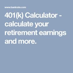 401(k) Calculator - calculate your retirement earnings and more.