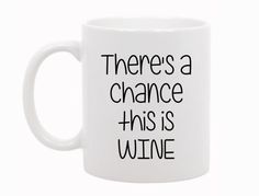 There's a Chance This Is Wine, Drinking mug, funny mug, Funny Gift Idea, Drinking Gift, Gift For Friend, boss gift, Wine Gift