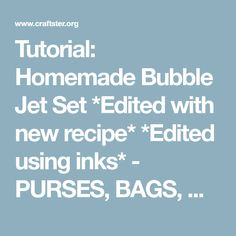 Tutorial: Homemade Bubble Jet Set *Edited with new recipe* *Edited using inks* - PURSES, BAGS, WALLETS