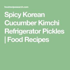 Spicy Korean Cucumber Kimchi Refrigerator Pickles | Food Recipes