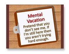 I believe in frequent mental vacations in order to maintain sanity :)