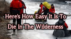 Read the following article to see how easy is to die in the wilderness if you are not prepared to face and resist Mother Nature's challenges.Last month.....