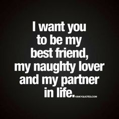 &amp quot I want you to be my best friend, my naughty lover and my partner in life.&amp quot Enjoy this new and naughty life quote from Kinky Quotes! Kinky Quotes, Sex Quotes, Life Quotes, Qoutes, Partner Quotes, Love Quotes For Him, Quotes To Live By, You Are My Everything Quotes, I Love You So Much Quotes