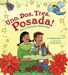 Uno, Dos, Tres, Posada! Let's Celebrate Christmas by Virginia Kroll: Another fun book about Las Posadas that includes Spanish words and teaches the numbers 1-10 in both English and Spanish