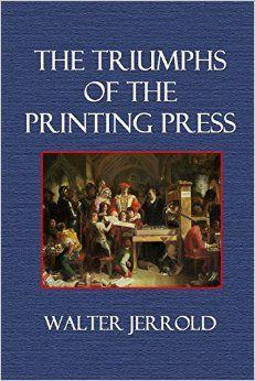 The triumps of the printing press - Walter Jerrold - Plaats : 684.1 #Geschiedenis van de #boekdrukkunst