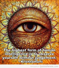 The highest form of human intelligence is to observe yourself without judgement ~ Krishnamurti Stage Yoga, Yoga Lyon, Eyes Artwork, Jiddu Krishnamurti, Indigo Children, Eye Art, Spiritual Awakening, Awakening Quotes, Spiritual Enlightenment